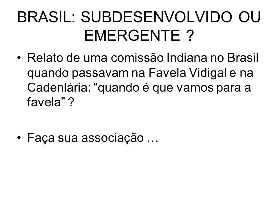 BRASIL: SUBDESENVOLVIDO OU EMERGENTE
