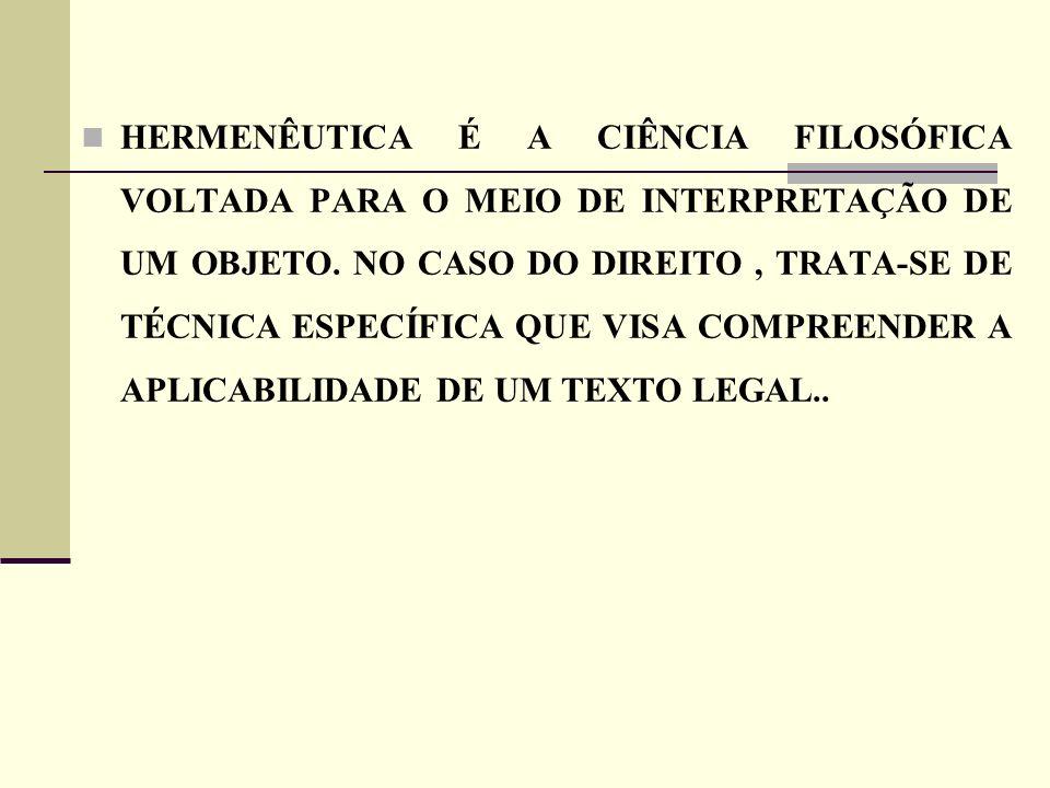 HERMENÊUTICA É A CIÊNCIA FILOSÓFICA VOLTADA PARA O MEIO DE INTERPRETAÇÃO DE UM OBJETO.
