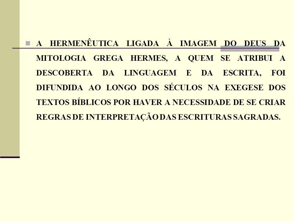 A HERMENÊUTICA LIGADA À IMAGEM DO DEUS DA MITOLOGIA GREGA HERMES, A QUEM SE ATRIBUI A DESCOBERTA DA LINGUAGEM E DA ESCRITA, FOI DIFUNDIDA AO LONGO DOS SÉCULOS NA EXEGESE DOS TEXTOS BÍBLICOS POR HAVER A NECESSIDADE DE SE CRIAR REGRAS DE INTERPRETAÇÃO DAS ESCRITURAS SAGRADAS.