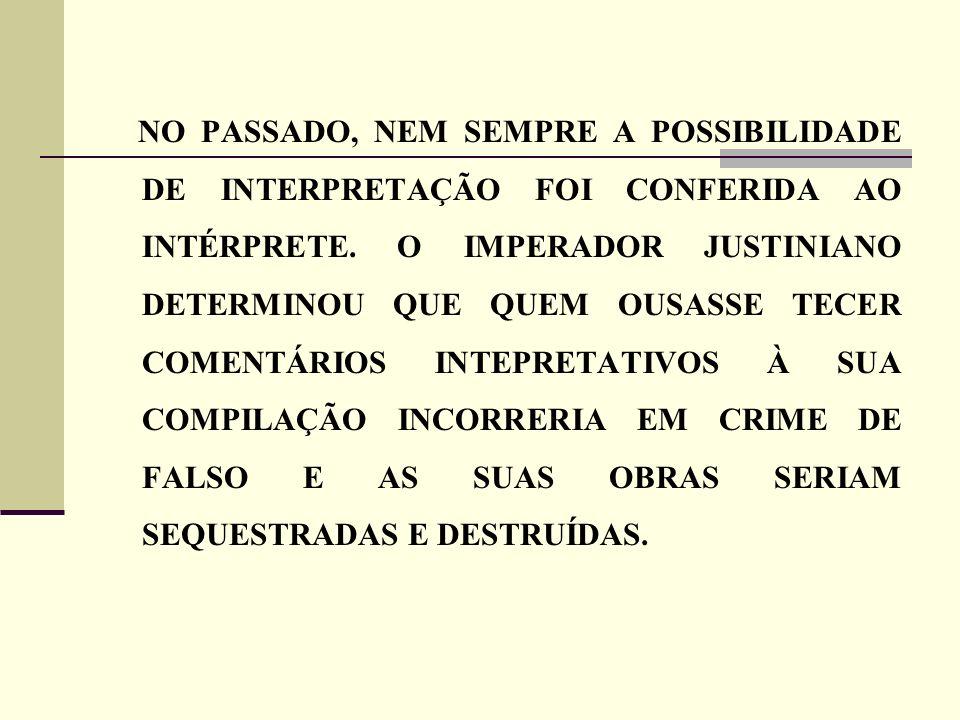 NO PASSADO, NEM SEMPRE A POSSIBILIDADE DE INTERPRETAÇÃO FOI CONFERIDA AO INTÉRPRETE.