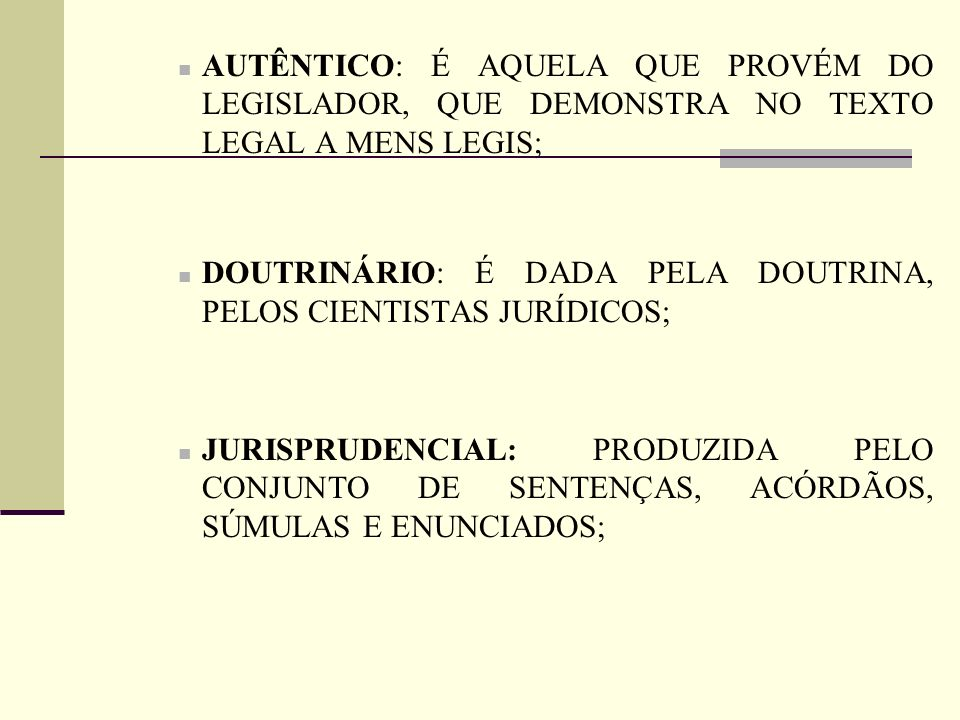 AUTÊNTICO: É AQUELA QUE PROVÉM DO LEGISLADOR, QUE DEMONSTRA NO TEXTO LEGAL A MENS LEGIS;