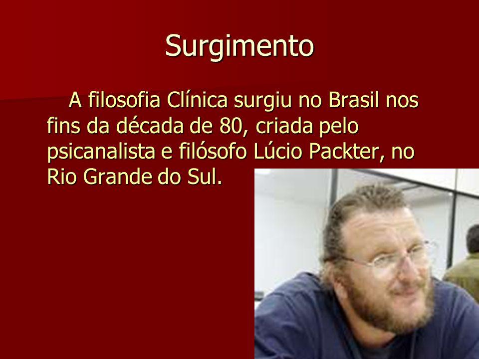 Surgimento A filosofia Clínica surgiu no Brasil nos fins da década de 80, criada pelo psicanalista e filósofo Lúcio Packter, no Rio Grande do Sul.