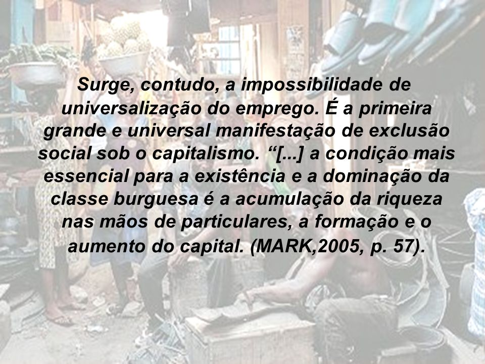 Surge, contudo, a impossibilidade de universalização do emprego