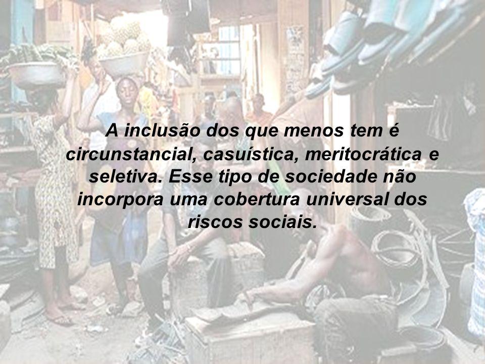 A inclusão dos que menos tem é circunstancial, casuística, meritocrática e seletiva.
