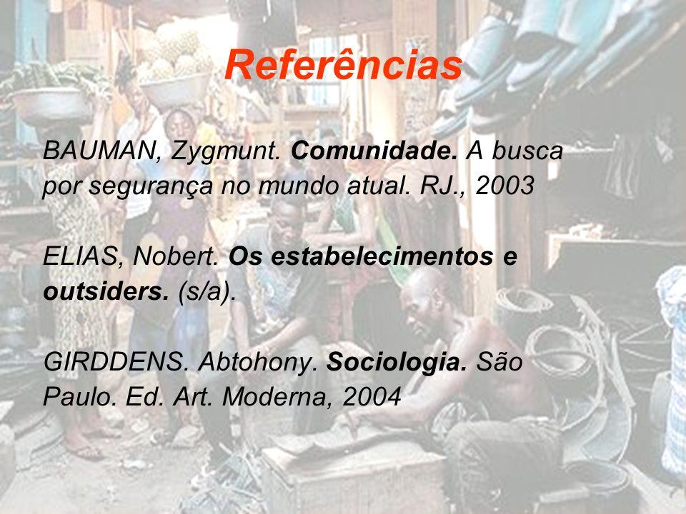 Referências BAUMAN, Zygmunt. Comunidade. A busca