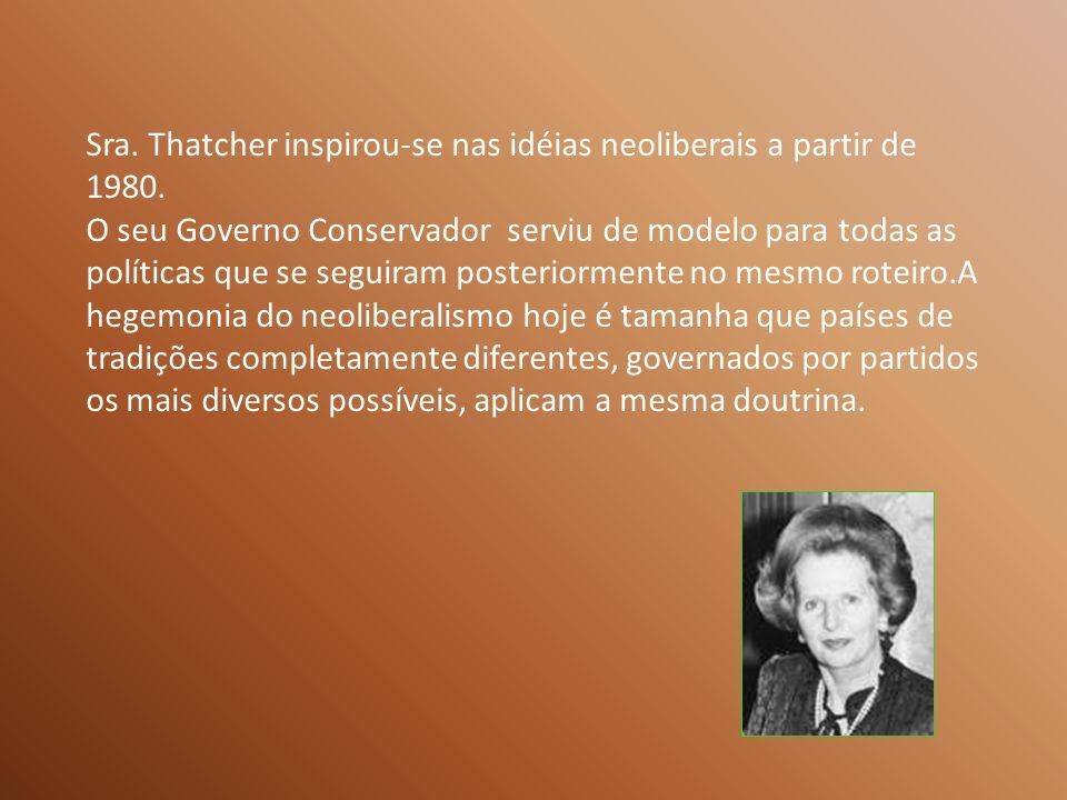 Sra. Thatcher inspirou-se nas idéias neoliberais a partir de 1980.