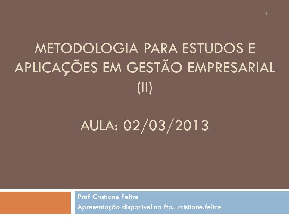 METODOLOGIA PARA ESTUDOS E APLICAÇÕES EM GESTÃO EMPRESARIAL (II) AULA: 02/03/2013