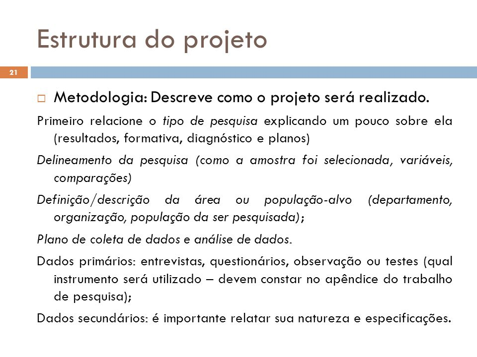 Estrutura do projeto Metodologia: Descreve como o projeto será realizado.