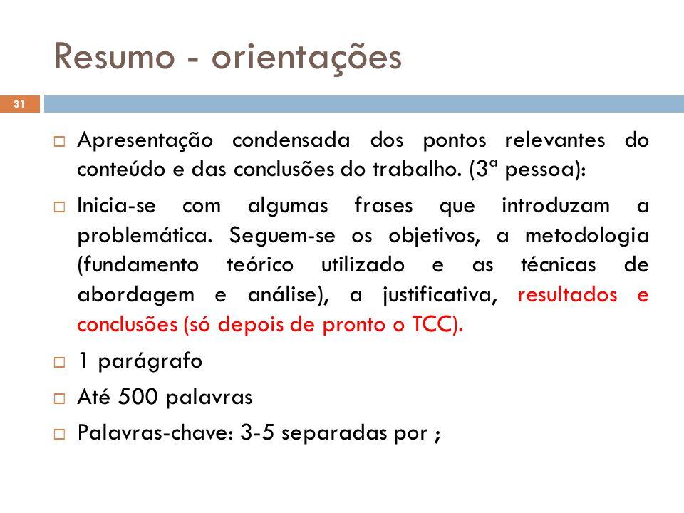 Resumo - orientações Apresentação condensada dos pontos relevantes do conteúdo e das conclusões do trabalho. (3ª pessoa):