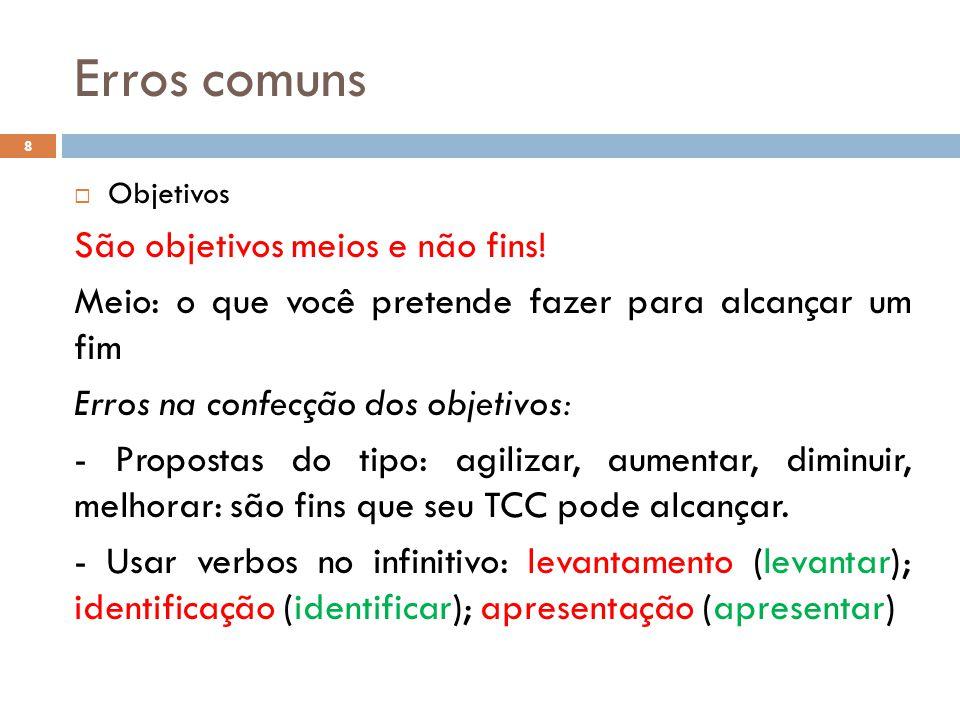 Erros comuns São objetivos meios e não fins!