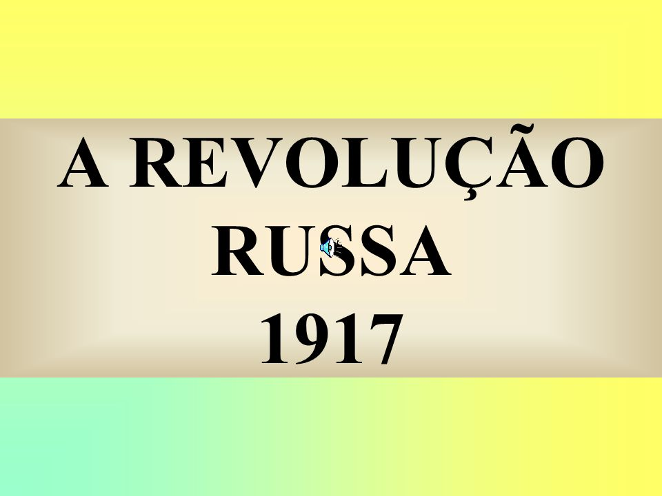 A REVOLUÇÃO RUSSA 1917