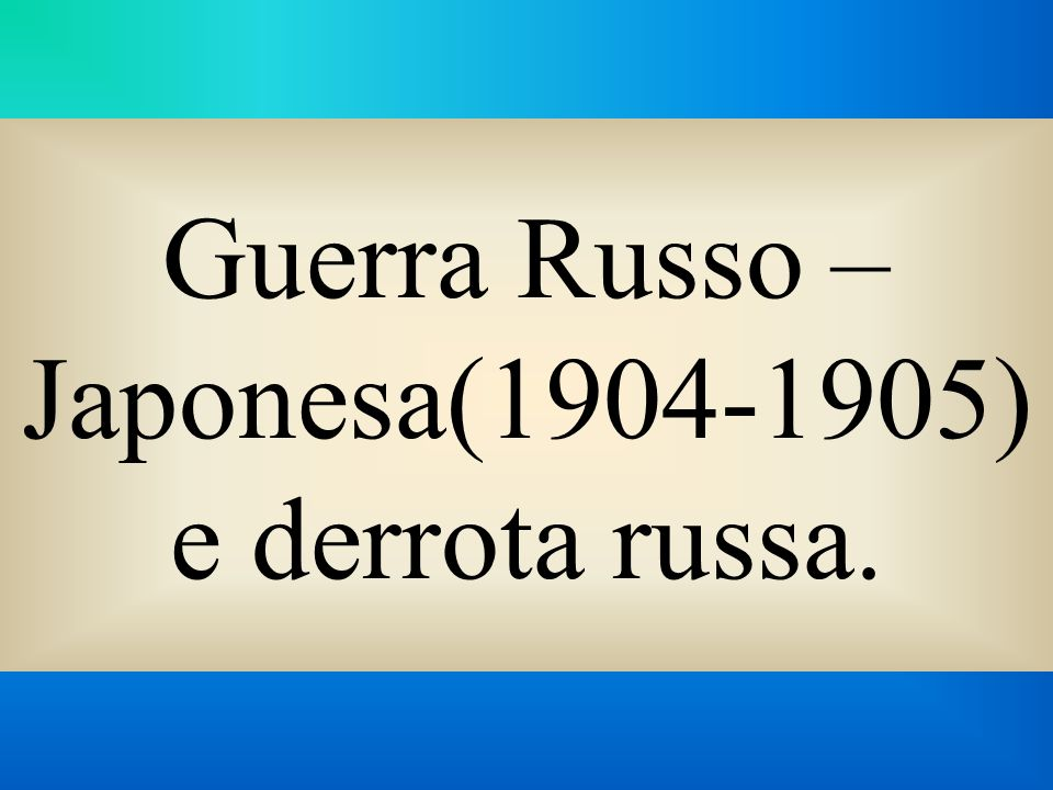 Guerra Russo – Japonesa(1904-1905) e derrota russa.