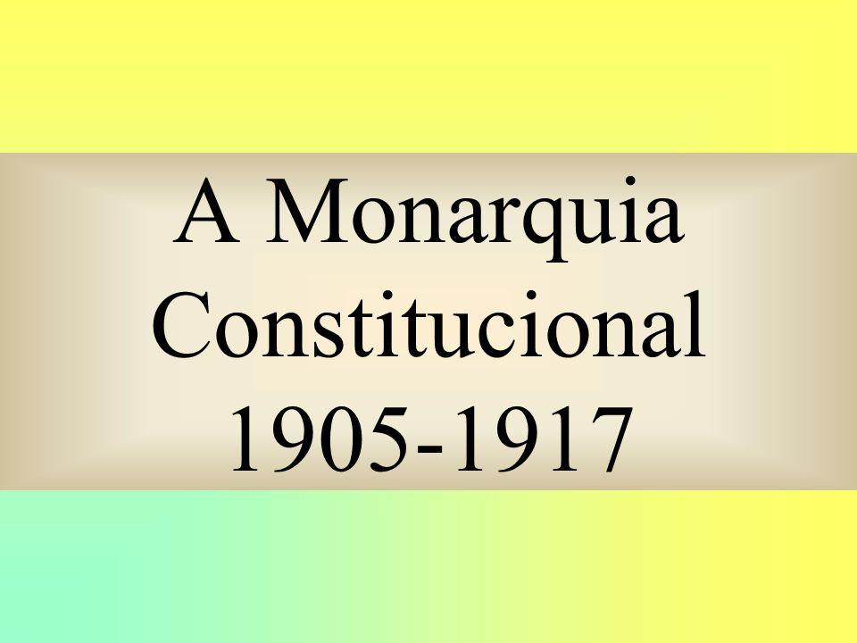 A Monarquia Constitucional 1905-1917