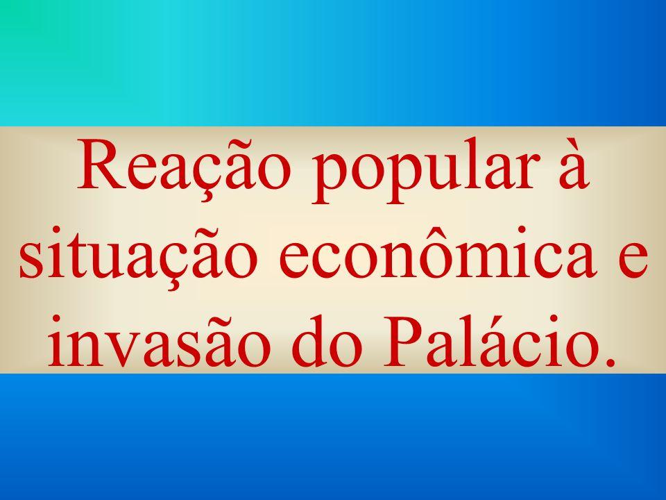 Reação popular à situação econômica e invasão do Palácio.