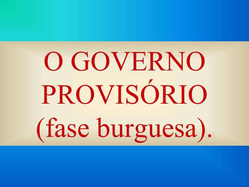 O GOVERNO PROVISÓRIO (fase burguesa).