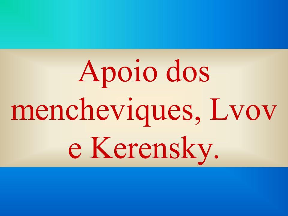 Apoio dos mencheviques, Lvov e Kerensky.