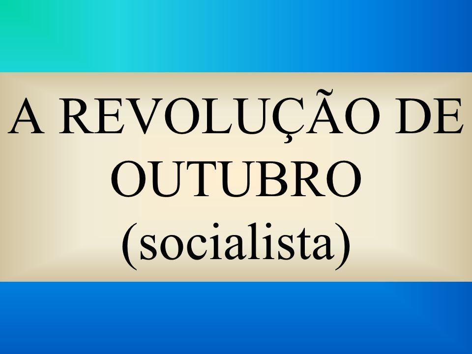 A REVOLUÇÃO DE OUTUBRO (socialista)