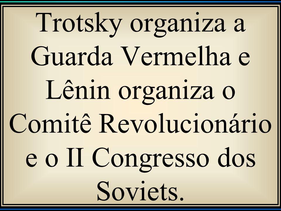 Trotsky organiza a Guarda Vermelha e Lênin organiza o Comitê Revolucionário e o II Congresso dos Soviets.
