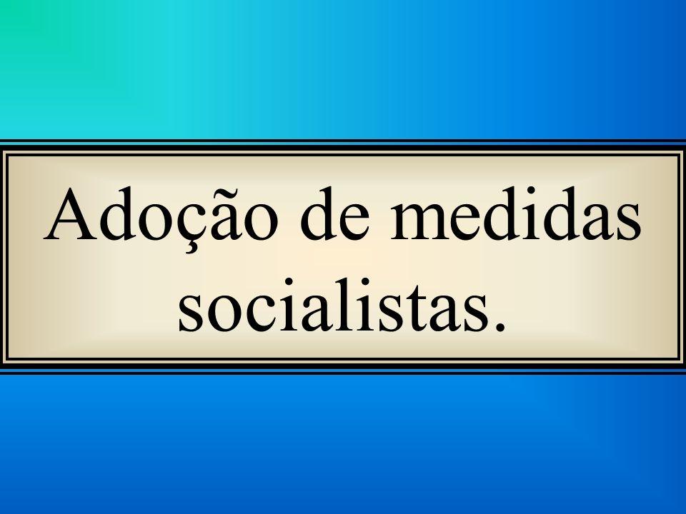 Adoção de medidas socialistas.