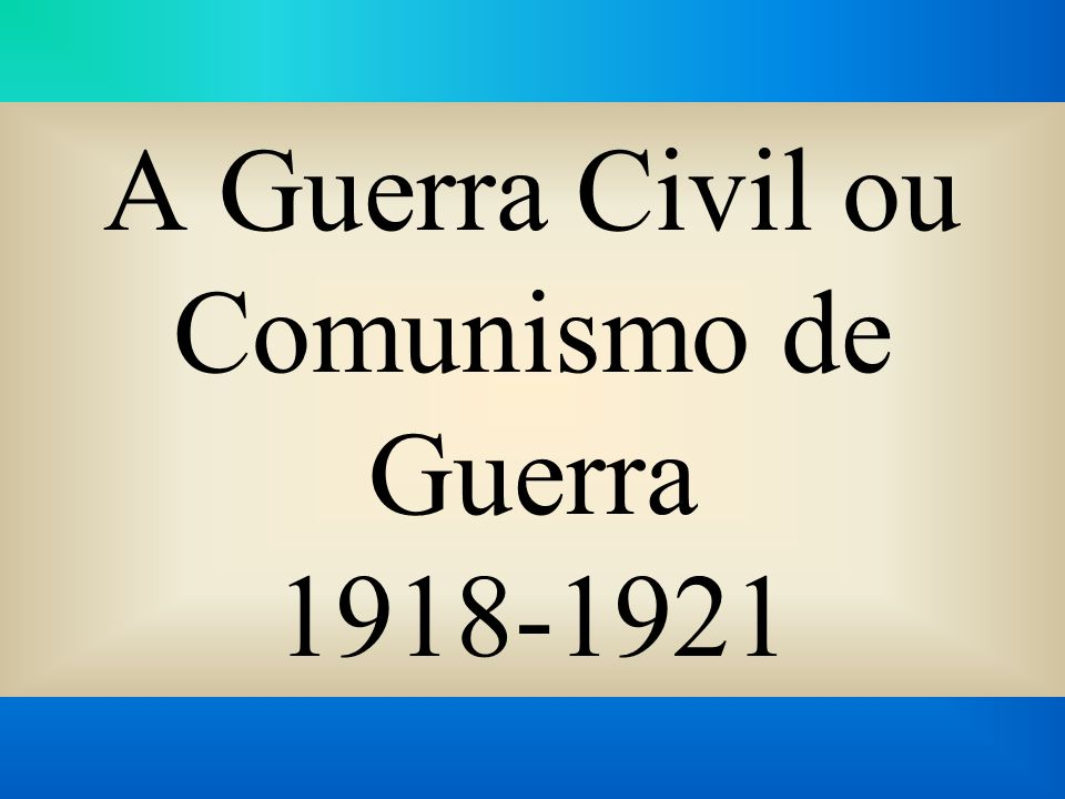 A Guerra Civil ou Comunismo de Guerra 1918-1921