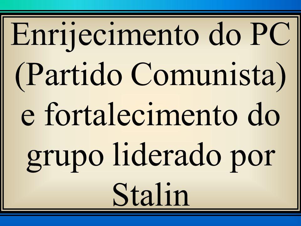 Enrijecimento do PC (Partido Comunista) e fortalecimento do grupo liderado por Stalin
