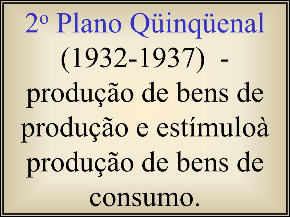 2o Plano Qüinqüenal (1932-1937) - produção de bens de produção e estímuloà produção de bens de consumo.