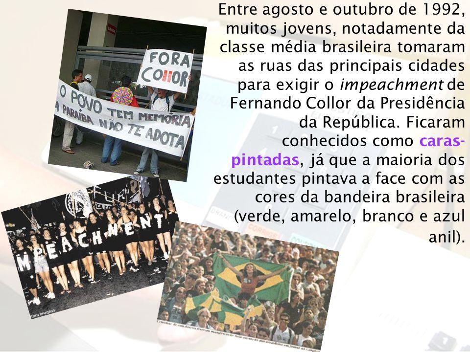Entre agosto e outubro de 1992, muitos jovens, notadamente da classe média brasileira tomaram as ruas das principais cidades para exigir o impeachment de Fernando Collor da Presidência da República.