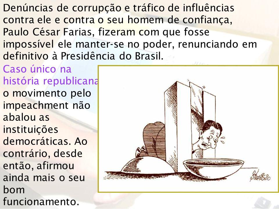 Denúncias de corrupção e tráfico de influências contra ele e contra o seu homem de confiança, Paulo César Farias, fizeram com que fosse impossível ele manter-se no poder, renunciando em definitivo à Presidência do Brasil.