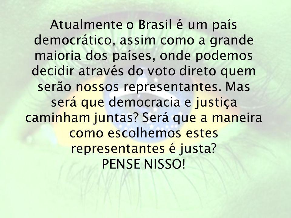 Atualmente o Brasil é um país democrático, assim como a grande maioria dos países, onde podemos decidir através do voto direto quem serão nossos representantes. Mas será que democracia e justiça caminham juntas Será que a maneira como escolhemos estes representantes é justa