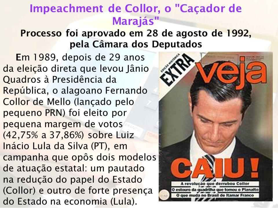 Impeachment de Collor, o Caçador de Marajás Processo foi aprovado em 28 de agosto de 1992, pela Câmara dos Deputados