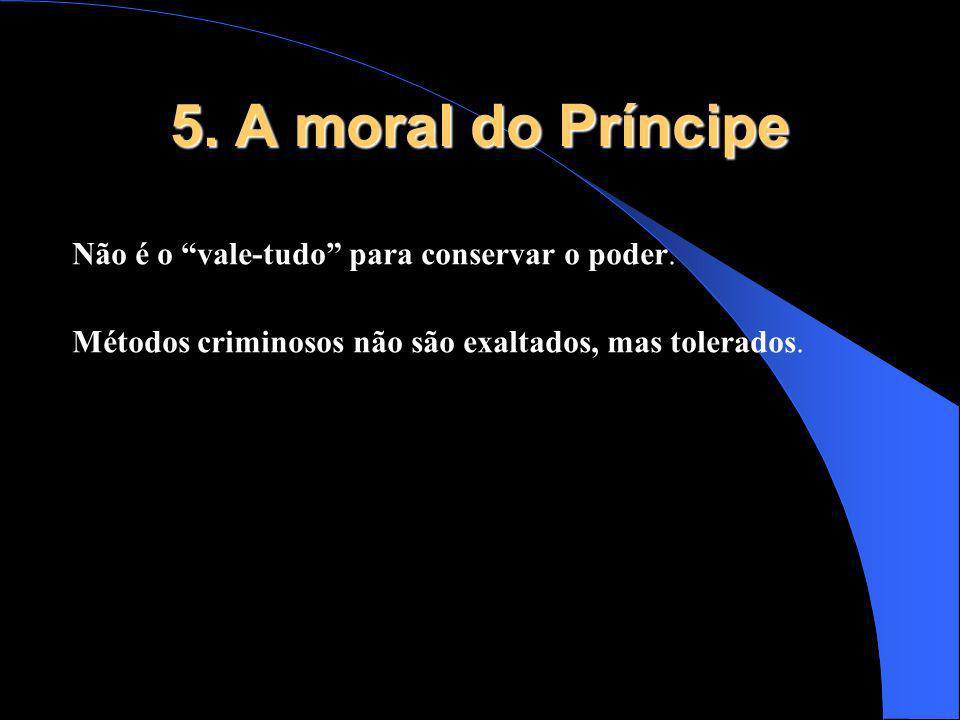 5. A moral do Príncipe Não é o vale-tudo para conservar o poder.
