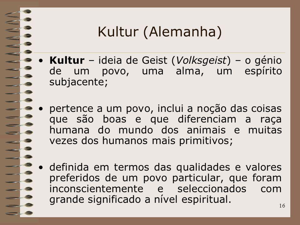 Kultur (Alemanha) Kultur – ideia de Geist (Volksgeist) – o génio de um povo, uma alma, um espírito subjacente;