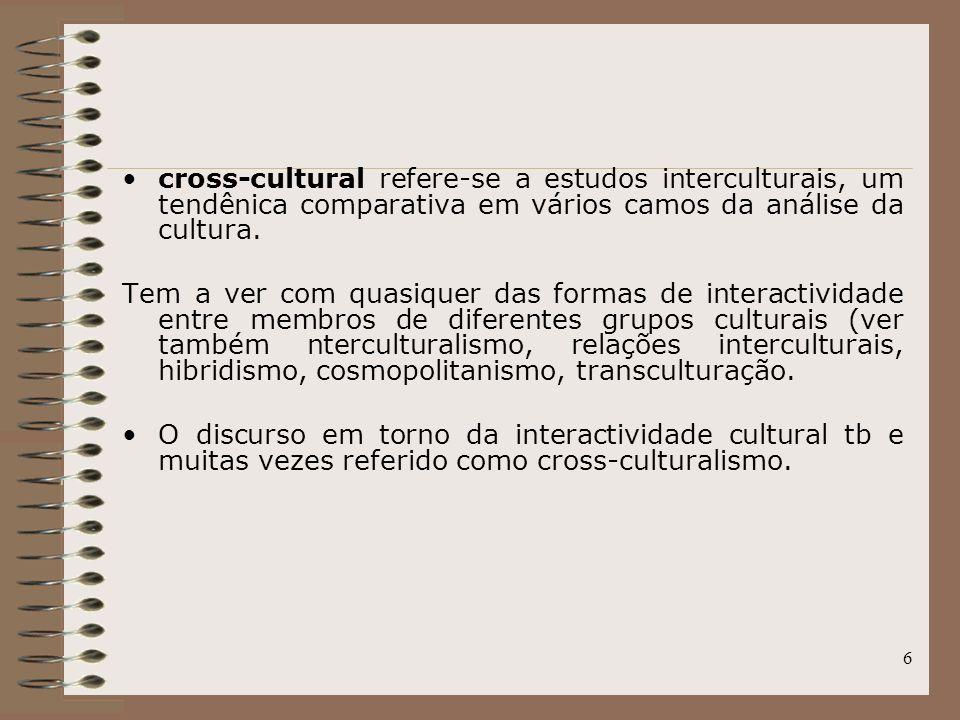 cross-cultural refere-se a estudos interculturais, um tendênica comparativa em vários camos da análise da cultura.