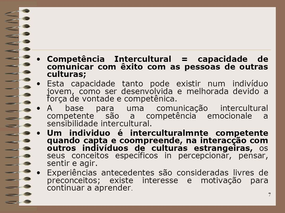 Competência Intercultural = capacidade de comunicar com êxito com as pessoas de outras culturas;