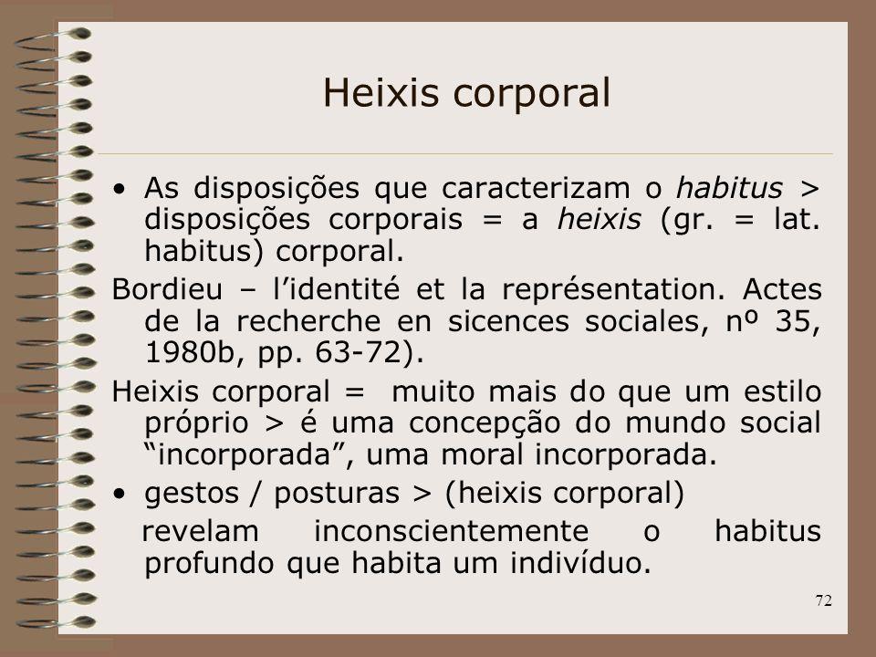 Heixis corporal As disposições que caracterizam o habitus > disposições corporais = a heixis (gr. = lat. habitus) corporal.
