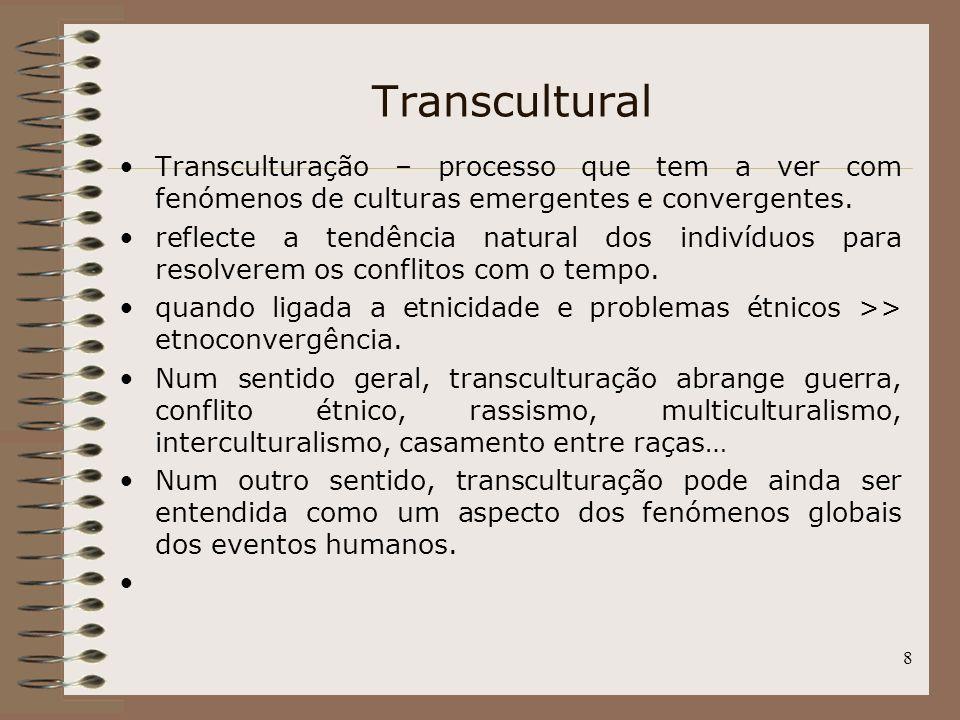 Transcultural Transculturação – processo que tem a ver com fenómenos de culturas emergentes e convergentes.