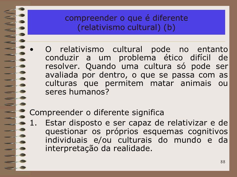 compreender o que é diferente (relativismo cultural) (b)