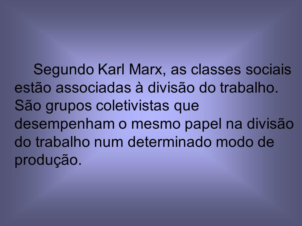 Segundo Karl Marx, as classes sociais estão associadas à divisão do trabalho.