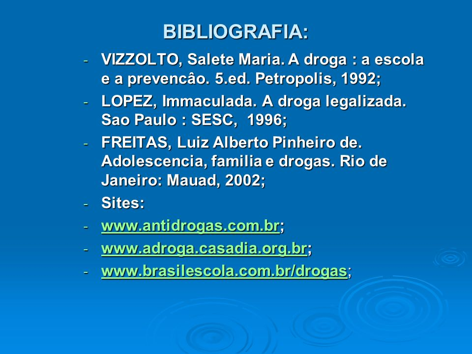 BIBLIOGRAFIA: VIZZOLTO, Salete Maria. A droga : a escola e a prevencâo. 5.ed. Petropolis, 1992;