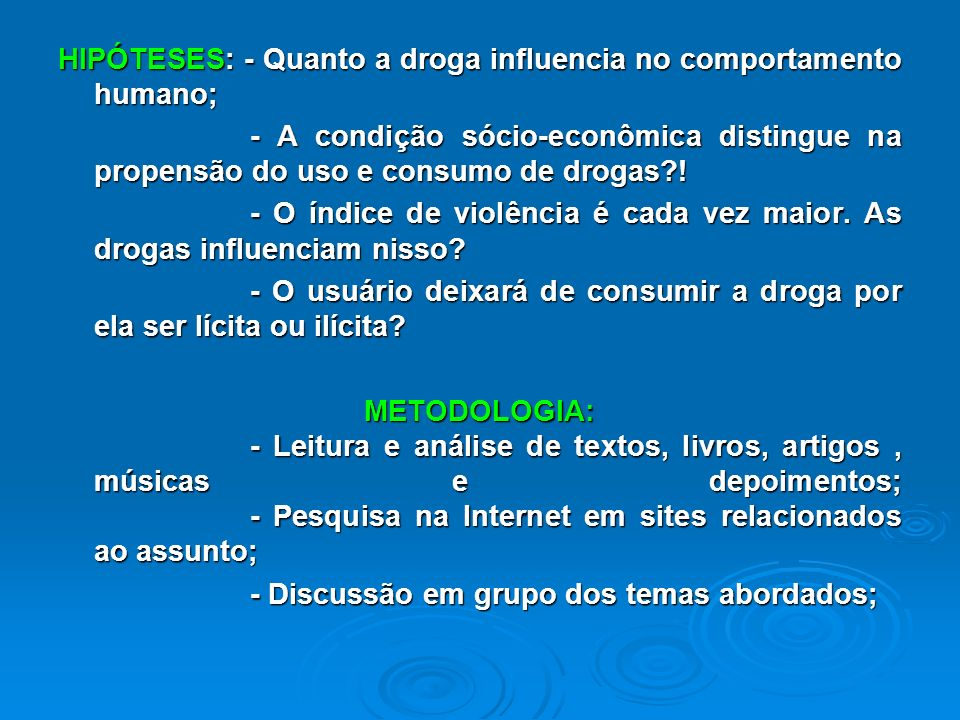HIPÓTESES: - Quanto a droga influencia no comportamento humano;