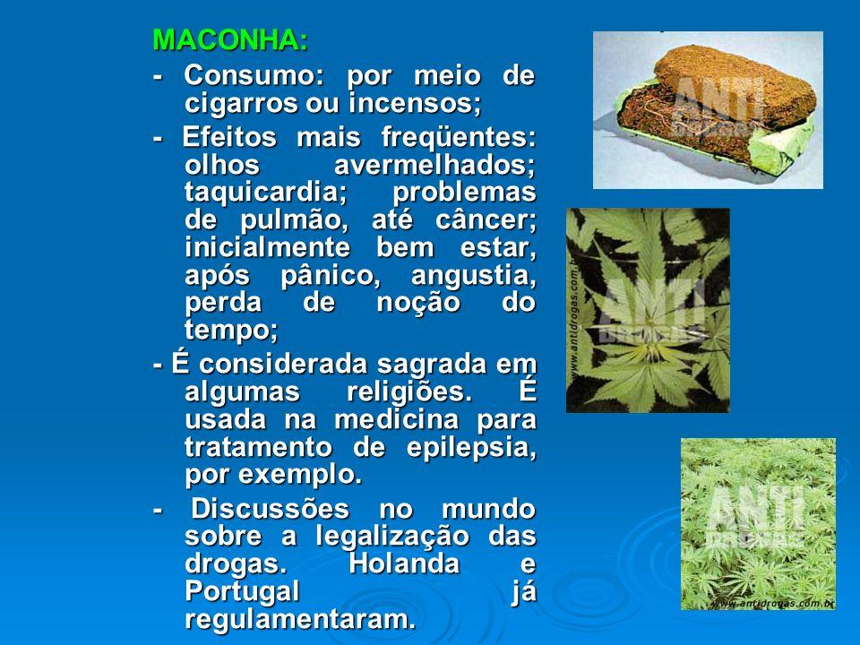 MACONHA: - Consumo: por meio de cigarros ou incensos;