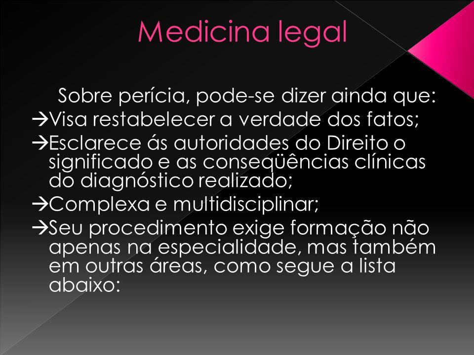 Medicina legal Sobre perícia, pode-se dizer ainda que: