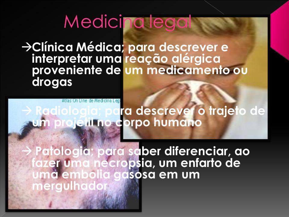 Medicina legal Clínica Médica; para descrever e interpretar uma reação alérgica proveniente de um medicamento ou drogas.