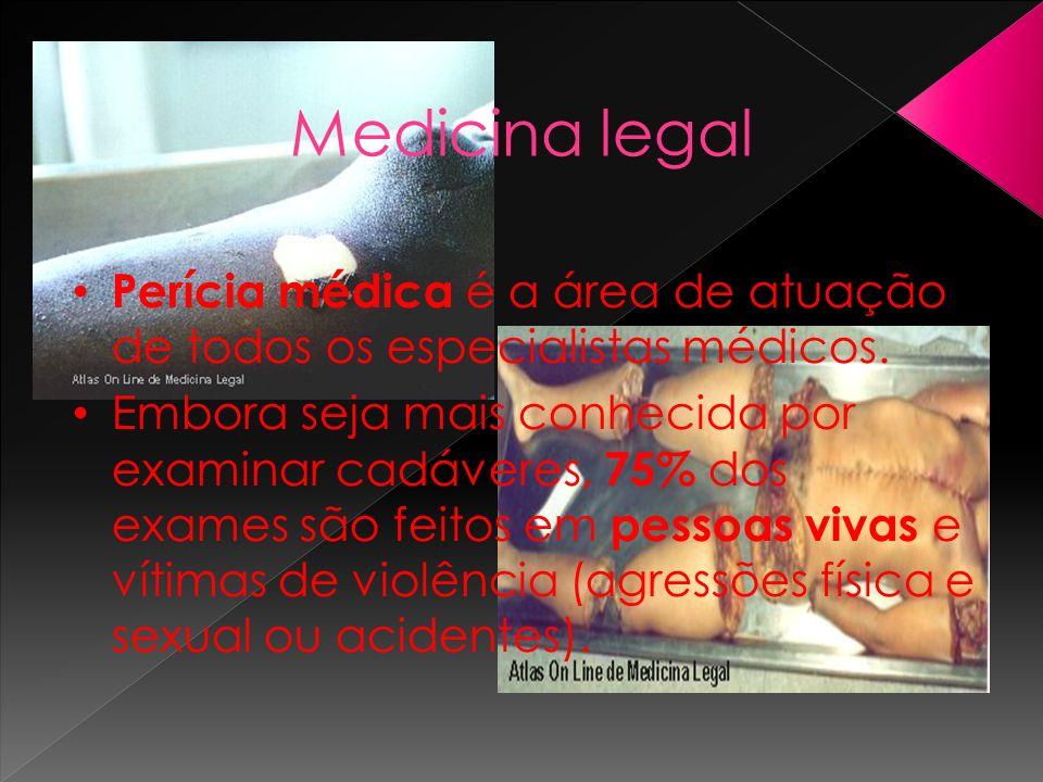 Medicina legalPerícia médica é a área de atuação de todos os especialistas médicos.
