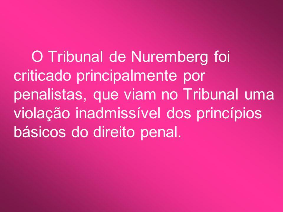 O Tribunal de Nuremberg foi criticado principalmente por penalistas, que viam no Tribunal uma violação inadmissível dos princípios básicos do direito penal.