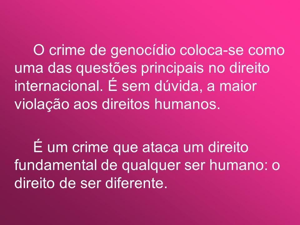 O crime de genocídio coloca-se como uma das questões principais no direito internacional. É sem dúvida, a maior violação aos direitos humanos.