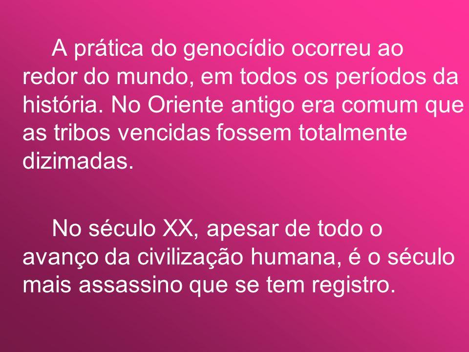 A prática do genocídio ocorreu ao redor do mundo, em todos os períodos da história. No Oriente antigo era comum que as tribos vencidas fossem totalmente dizimadas.