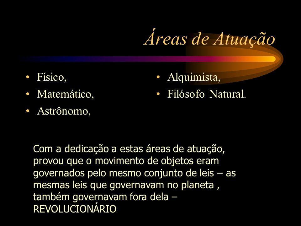 Áreas de Atuação Físico, Matemático, Astrônomo, Alquimista,