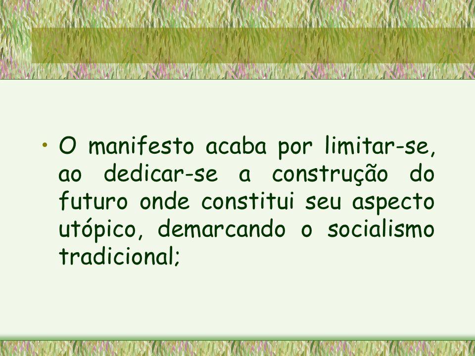 O manifesto acaba por limitar-se, ao dedicar-se a construção do futuro onde constitui seu aspecto utópico, demarcando o socialismo tradicional;