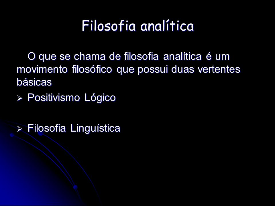 Filosofia analítica O que se chama de filosofia analítica é um movimento filosófico que possui duas vertentes básicas.